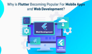 Why is Flutter Becoming Popular For Mobile Apps and Web Development